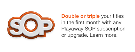 Double or triple your titles in the first month with any Playaway SOP subscription or upgrade. Learn more.