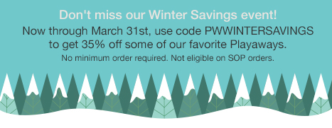 Don't miss our Winter Savings event! Now through March 31st, use code PWWINTERSAVINGS to get 35% off some of our favorite Playaways. No minimum order required. Not eligible on SOP orders.
