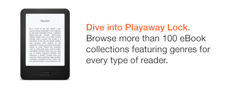 Dive into lists on Playaway Lock. Browse more than 100 eBook collections featuring genres for every type of reader.