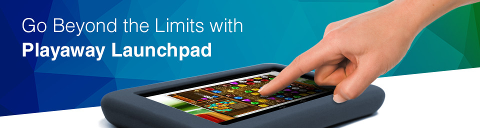 Take pre-loaded to new heights with Playaway Launchpad.
